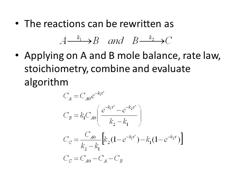 The reactions can be rewritten as Applying on A and B mole balance, rate law, stoichiometry, combine and evaluate algorithm