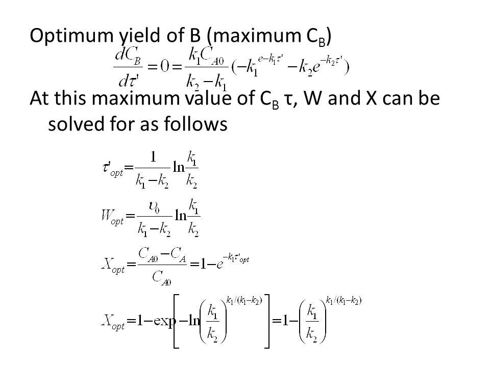 Optimum yield of B (maximum C B ) At this maximum value of C B τ, W and X can be solved for as follows