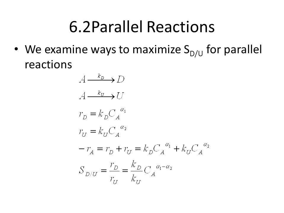 6.2Parallel Reactions We examine ways to maximize S D/U for parallel reactions