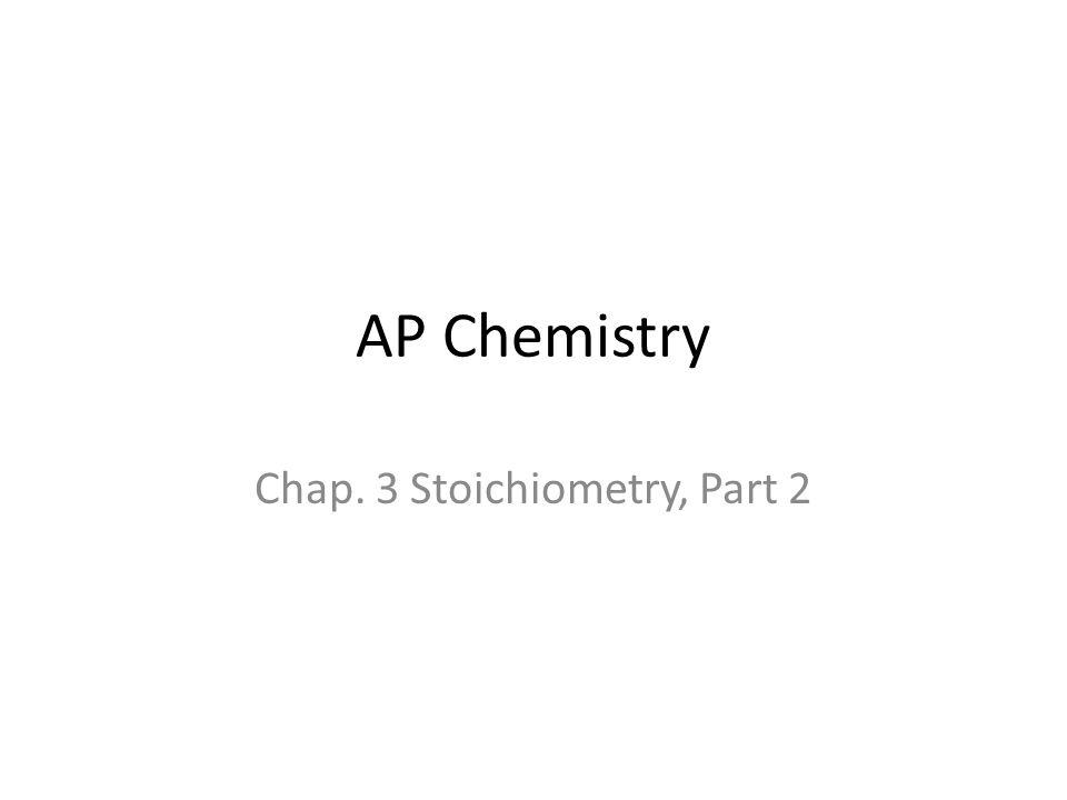 AP Chemistry Chap. 3 Stoichiometry, Part 2