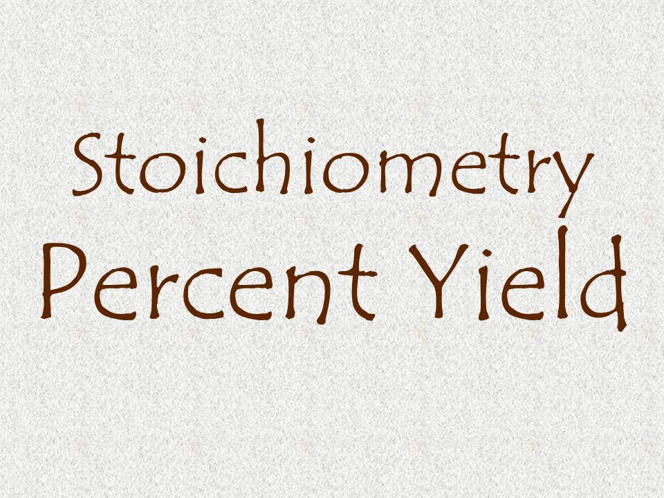 Stoichiometry Percent Yield
