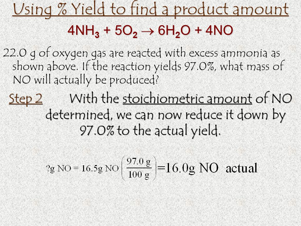Using % Yield to find a product amount 22.0 g of oxygen gas are reacted with excess ammonia as shown above.