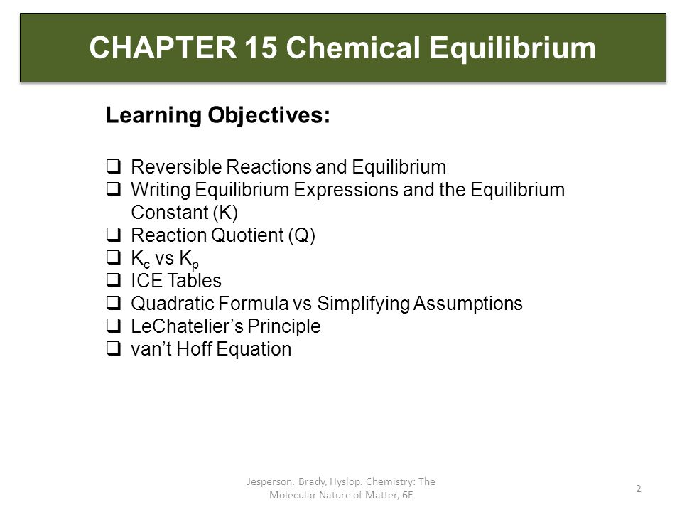 CHAPTER 15 Chemical Equilibrium Jesperson, Brady, Hyslop. Chemistry: The Molecular Nature of Matter, 6E 2 Learning Objectives:  Reversible Reactions