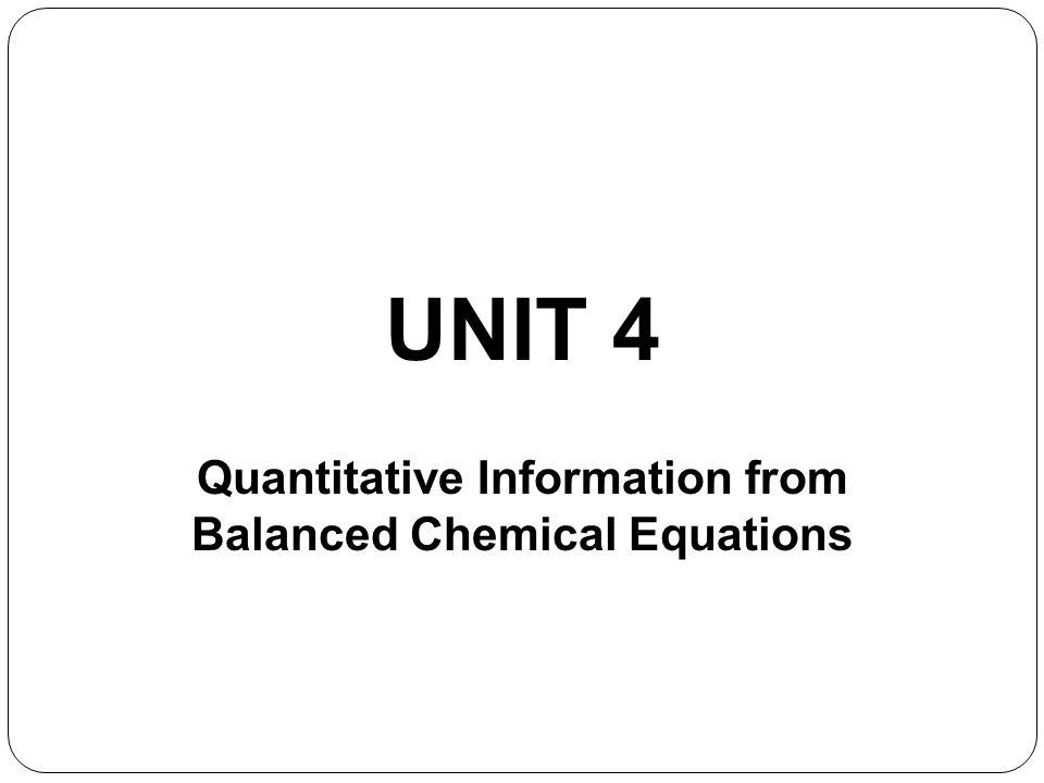 UNIT 4 Quantitative Information from Balanced Chemical Equations