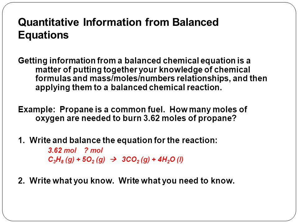 Quantitative Information from Balanced Equations Getting information from a balanced chemical equation is a matter of putting together your knowledge