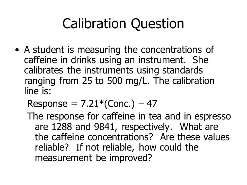 Calibration Question A student is measuring the concentrations of caffeine in drinks using an instrument.