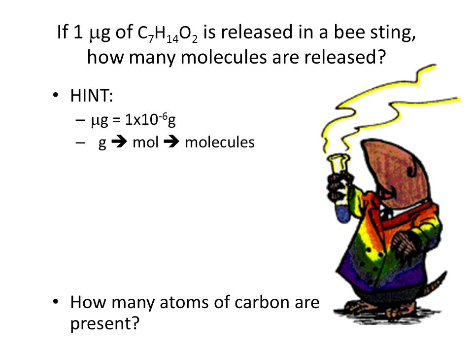 If 1  g of C 7 H 14 O 2 is released in a bee sting, how many molecules are released.