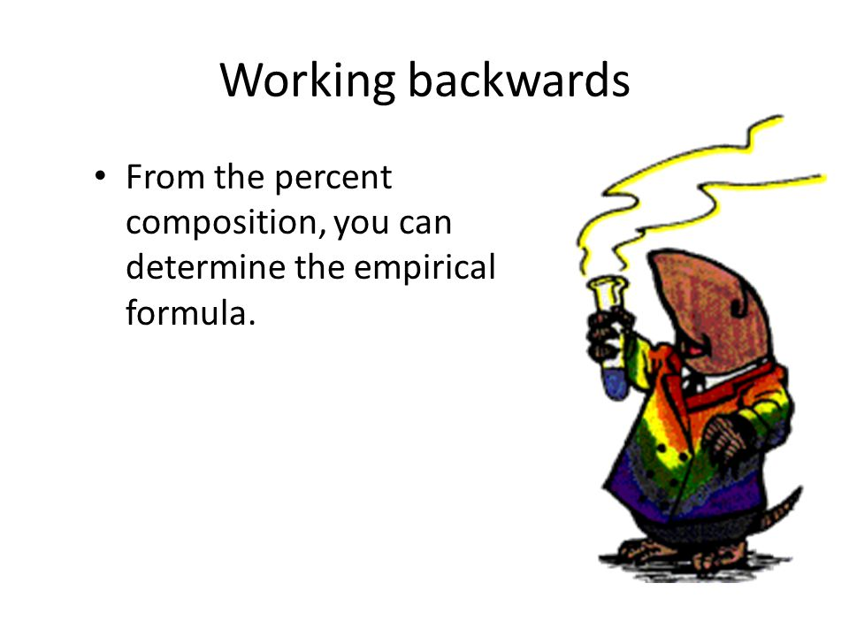 Working backwards From the percent composition, you can determine the empirical formula.