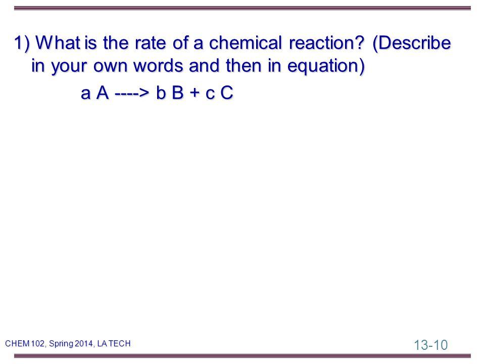13-10 CHEM 102, Spring 2014, LA TECH 1) What is the rate of a chemical reaction.