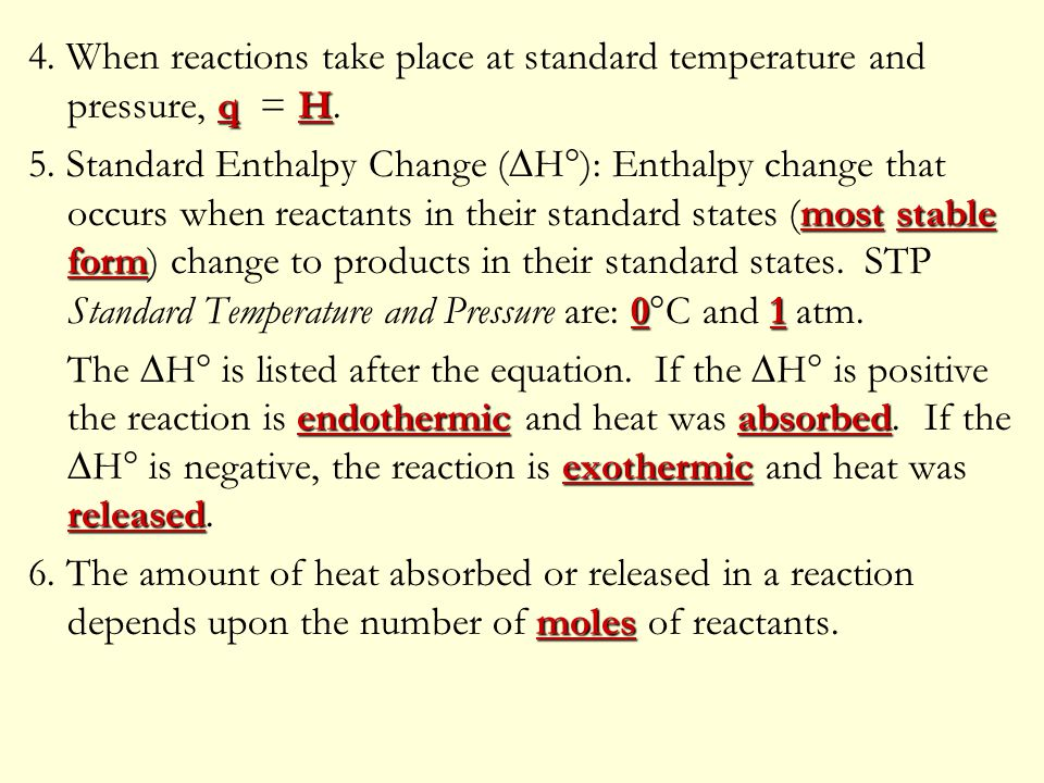 qH 4. When reactions take place at standard temperature and pressure, q = H. moststable form 01 5. Standard Enthalpy Change (  H  ): Enthalpy change