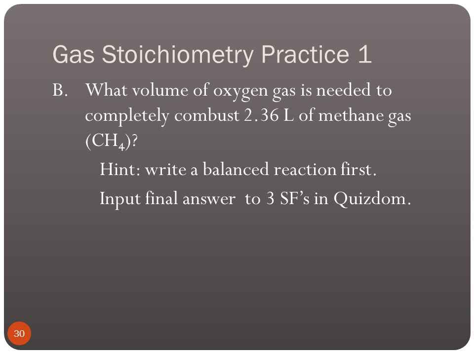 Gas Stoichiometry Practice 1 A. Determine the volume of hydrogen gas needed to react completely with 5.00 L of oxygen gas to form water. (Assume both