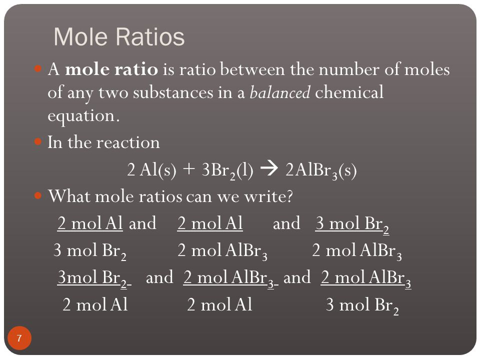 Mass-Mole Conversions Start with mass and convert to moles of product or another reactant Use molar mass and the mole ratio to get to moles of the compound of interest Calculate the number of moles of ethane (C 2 H 6 ) needed to produce 10.0 g of water 2 C 2 H 6 + 7 O 2  4 CO 2 + 6 H 2 0 10.0 g H 2 O 1 mol H 2 O 2 mol C 2 H 6 18.0 g H 2 O 6 mol H 2 0 = 0.185 mol C 2 H 6 17