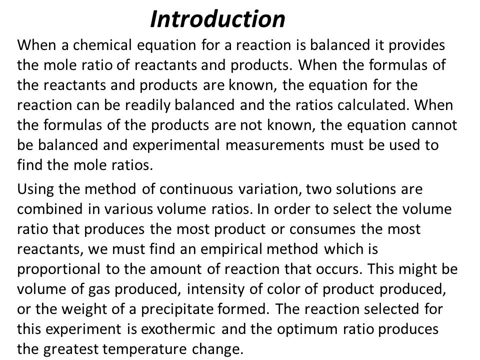 Introduction When a chemical equation for a reaction is balanced it provides the mole ratio of reactants and products.