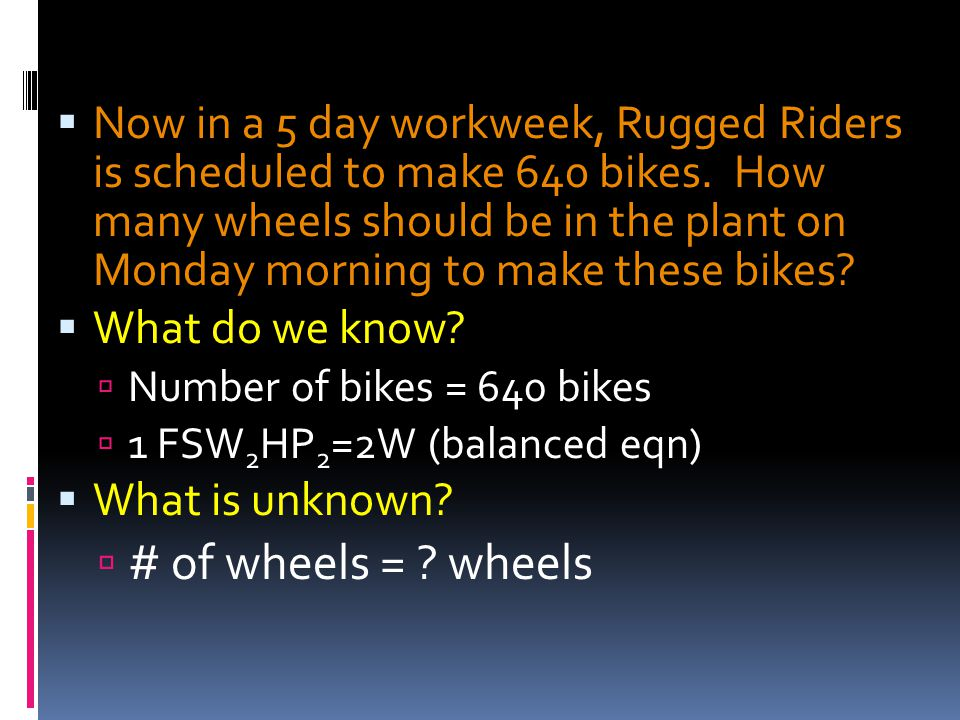  Now in a 5 day workweek, Rugged Riders is scheduled to make 640 bikes.