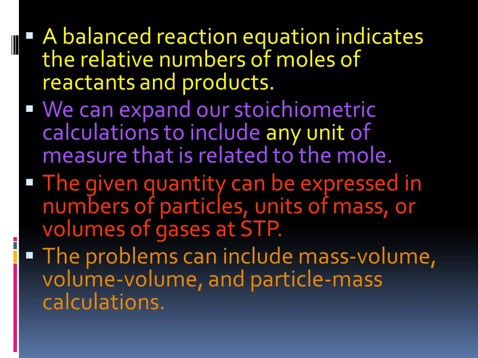  A balanced reaction equation indicates the relative numbers of moles of reactants and products.