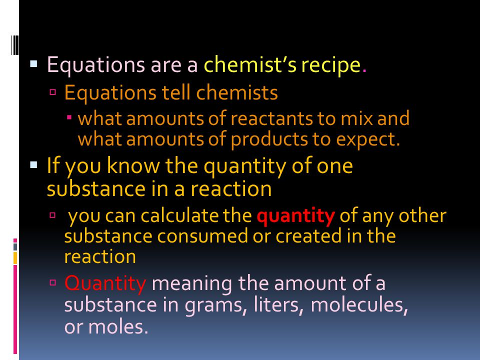  Equations are a chemist's recipe.