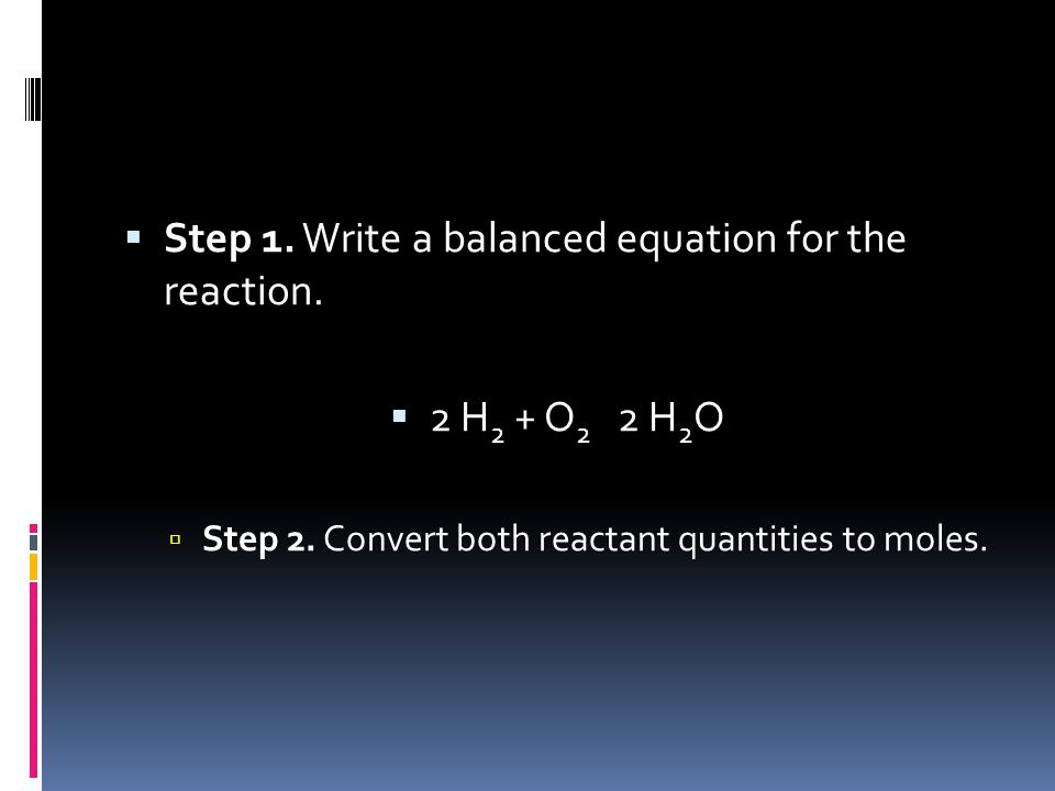 Step 1. Write a balanced equation for the reaction.