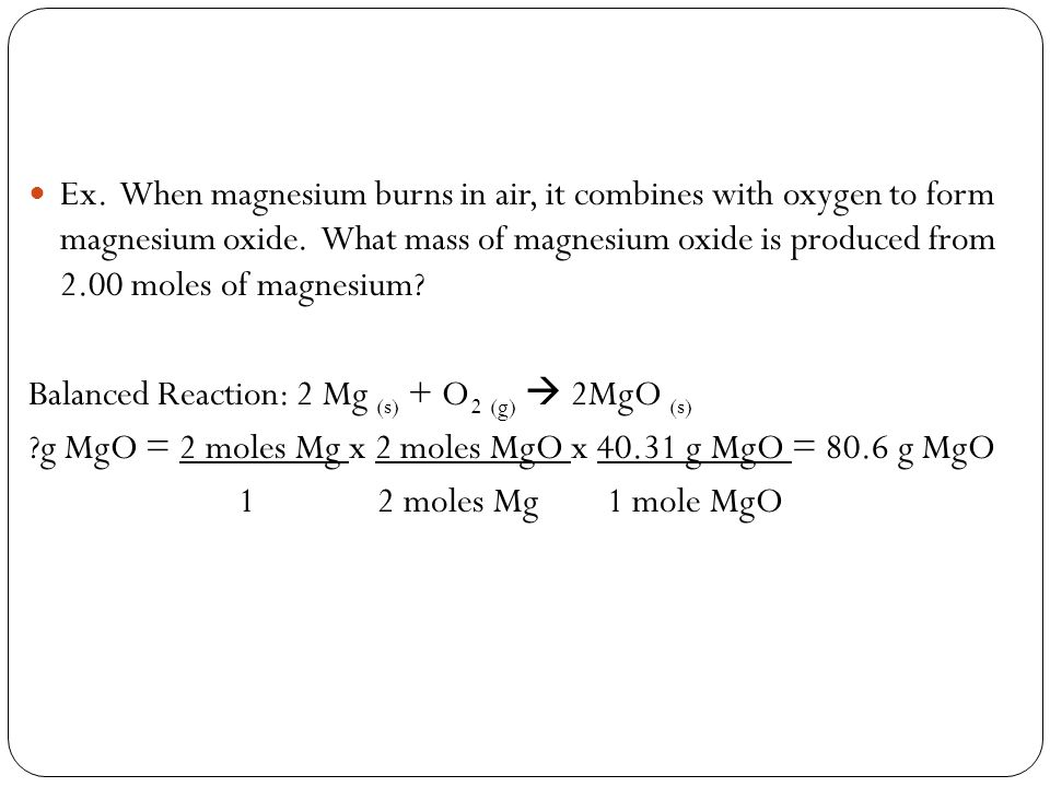 Ex. When magnesium burns in air, it combines with oxygen to form magnesium oxide.