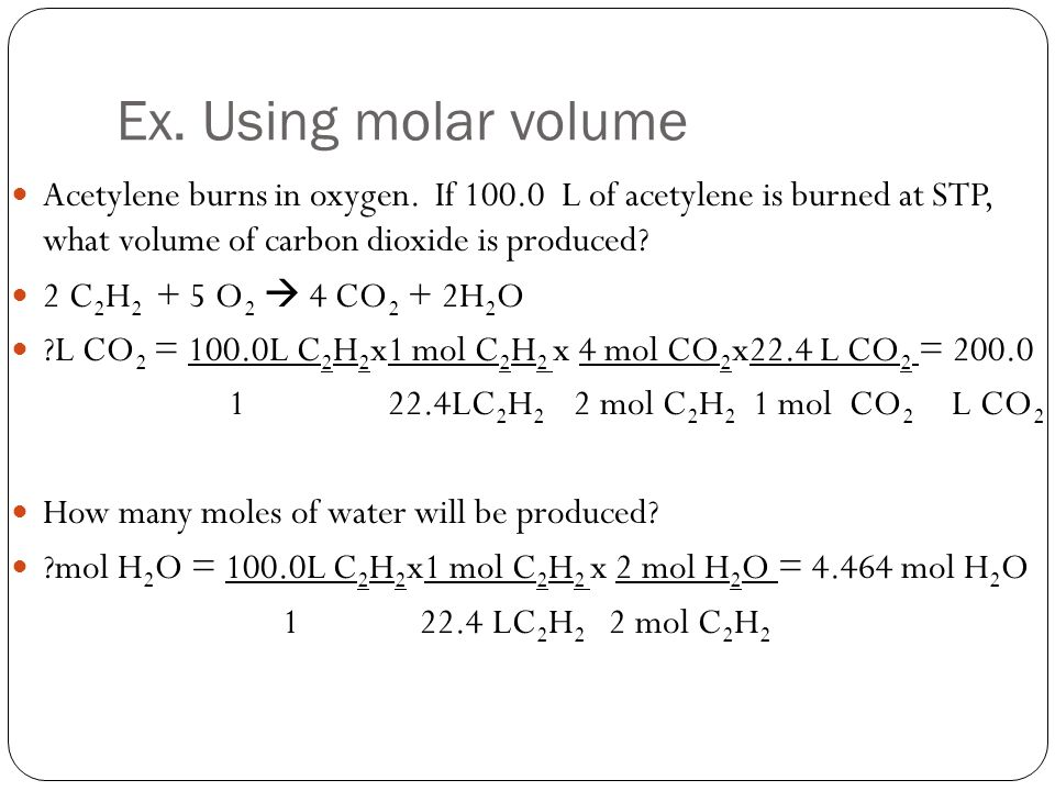 Ex. Using molar volume Acetylene burns in oxygen.