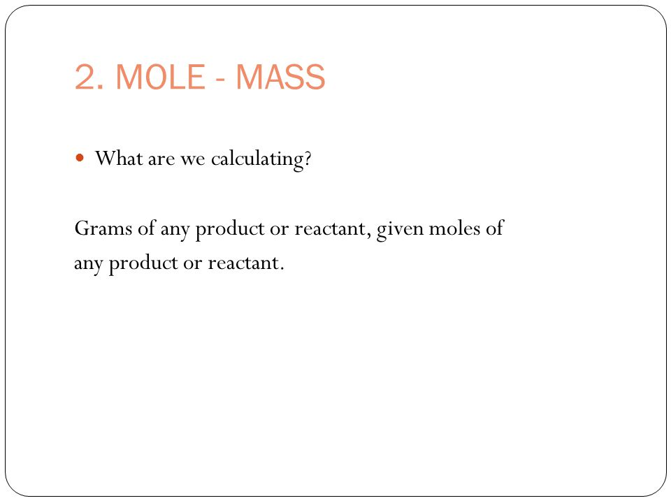 2. MOLE - MASS What are we calculating.