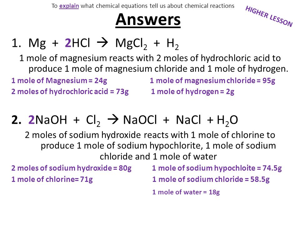 Answers 1.Mg + 2HCl  MgCl 2 + H 2 1 mole of magnesium reacts with 2 moles of hydrochloric acid to produce 1 mole of magnesium chloride and 1 mole of