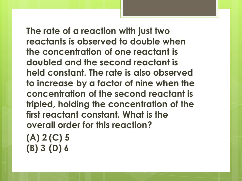 The rate of a reaction with just two reactants is observed to double when the concentration of one reactant is doubled and the second reactant is held constant.