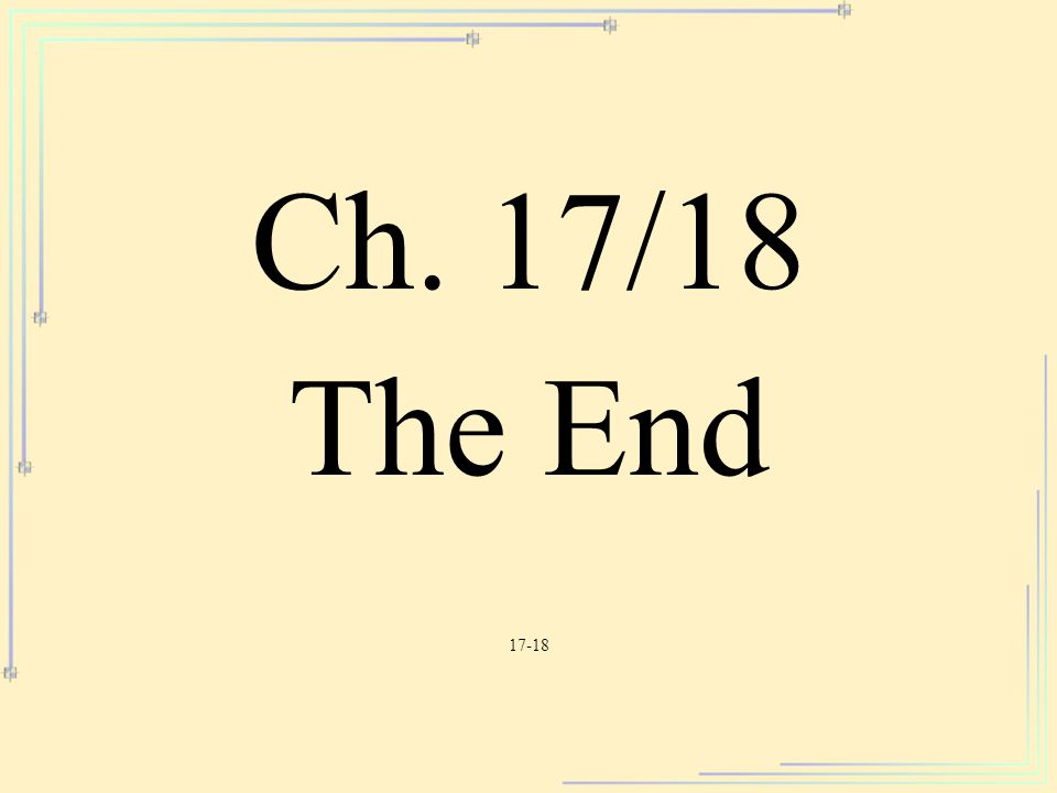 Ch. 17/18 The End 17-18