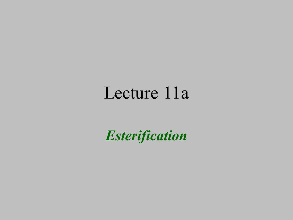 Lecture 11a Esterification