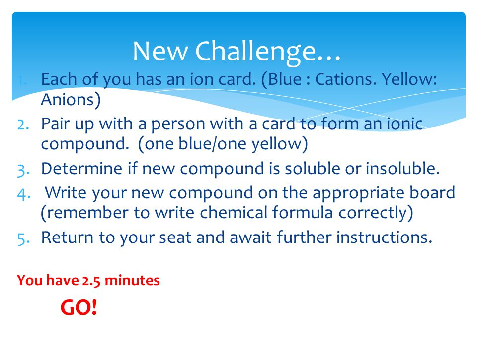 1.Each of you has an ion card. (Blue : Cations.