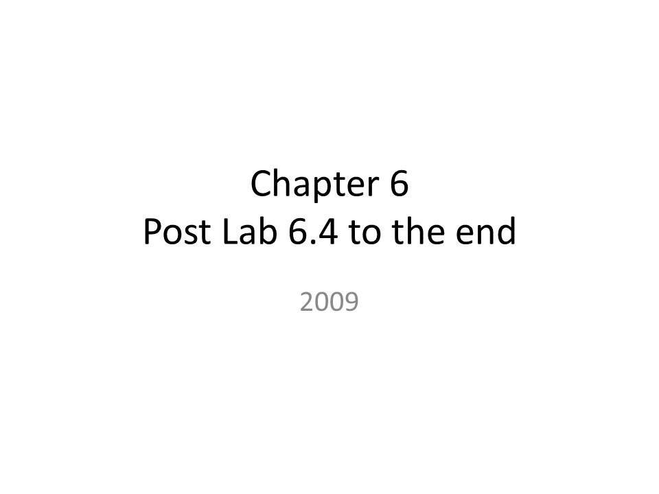 Chapter 6 Post Lab 6.4 to the end 2009