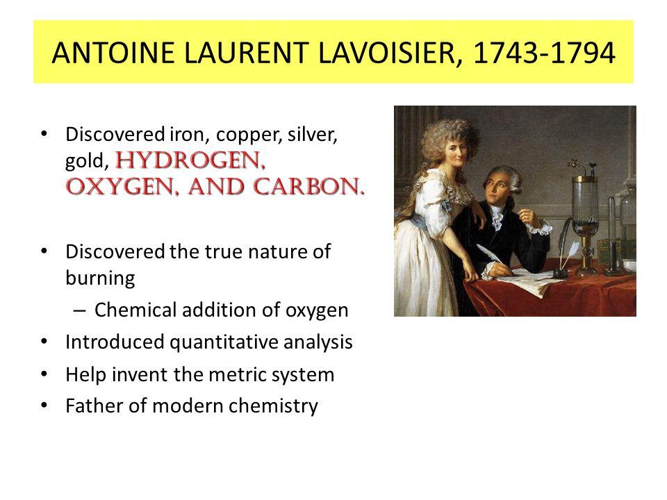 ANTOINE LAURENT LAVOISIER, 1743-1794 hydrogen, oxygen, and carbon.