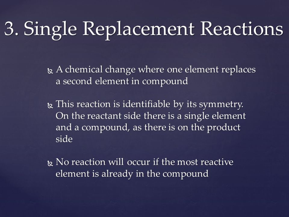  A chemical change where one element replaces a second element in compound  This reaction is identifiable by its symmetry.