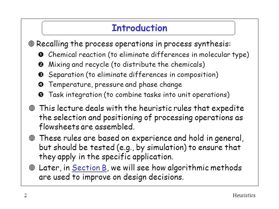 Heuristics2 Introduction  Chemical reaction (to eliminate differences in molecular type)  Mixing and recycle (to distribute the chemicals)  Separat
