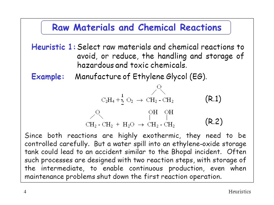 Heuristics4  Select raw materials and chemical reactions to avoid, or reduce, the handling and storage of hazardous and toxic chemicals. Heuristic 1: