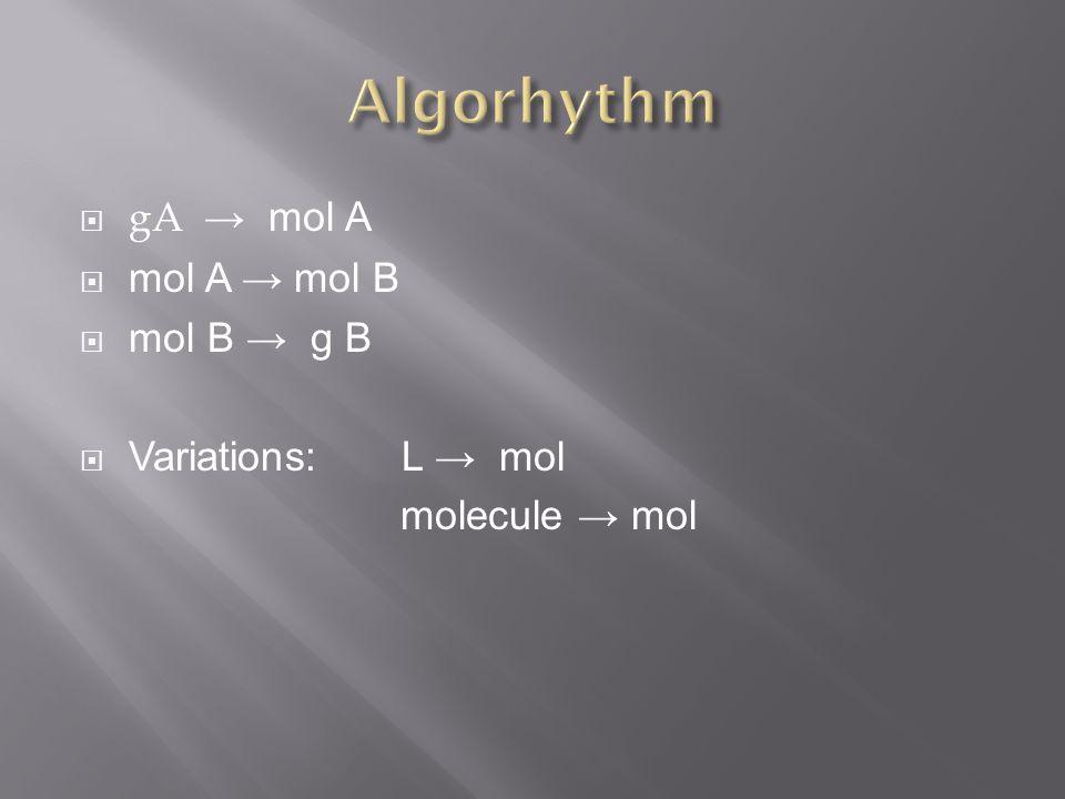  gA → mol A  mol A → mol B  mol B → g B  Variations: L → mol molecule → mol