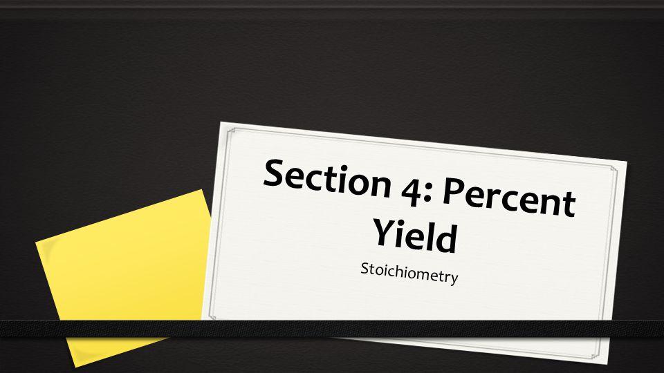 Section 4: Percent Yield Stoichiometry
