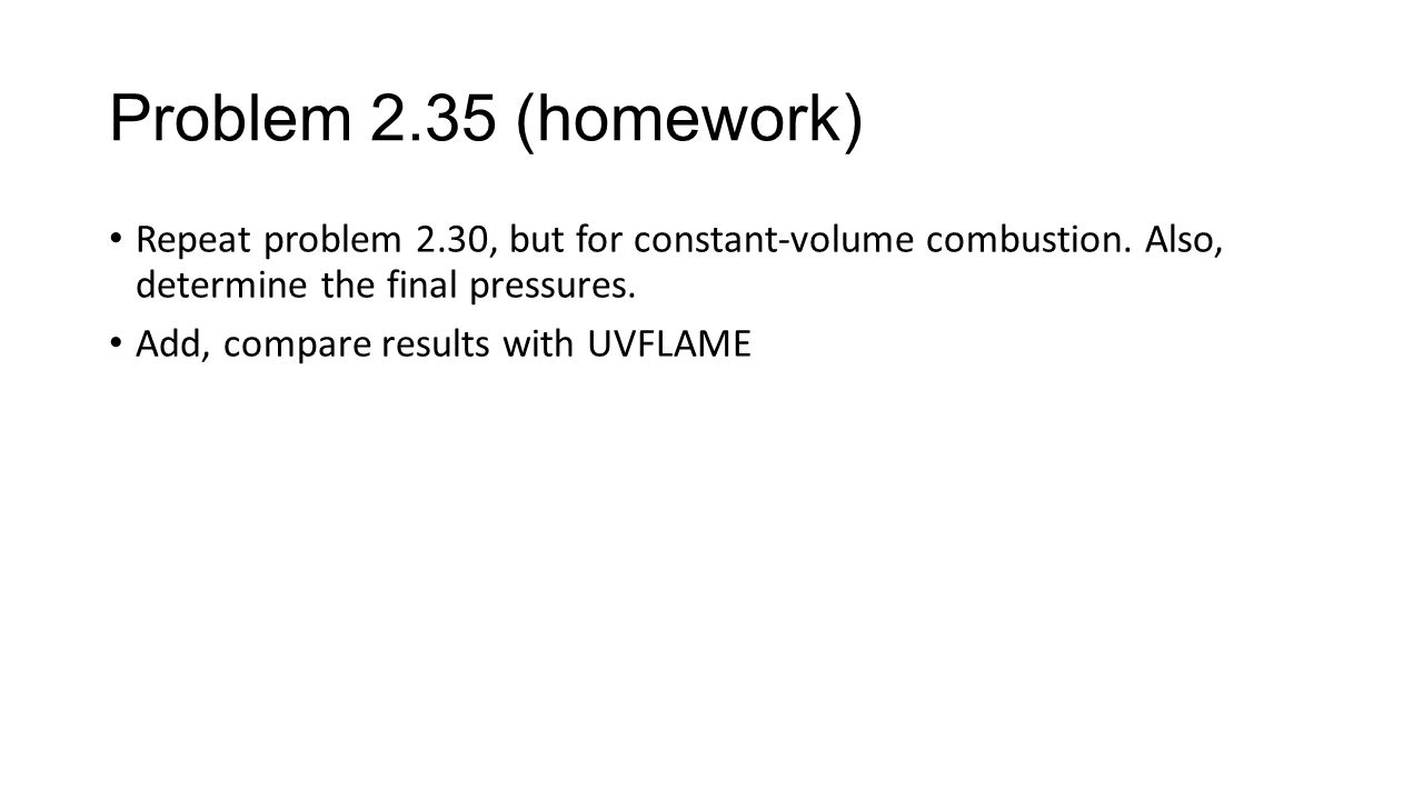 Problem 2.35 (homework) Repeat problem 2.30, but for constant-volume combustion.