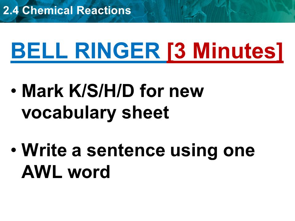 2.4 Chemical Reactions REACTANTS PRODUCTS Activation Energy (Ea) EXOTHERMIC Reactions Absorb & Release Energy