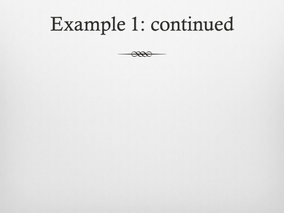 Example 1: continuedExample 1: continued