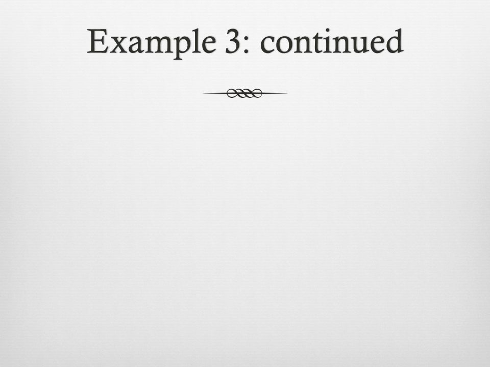 Example 3: continuedExample 3: continued