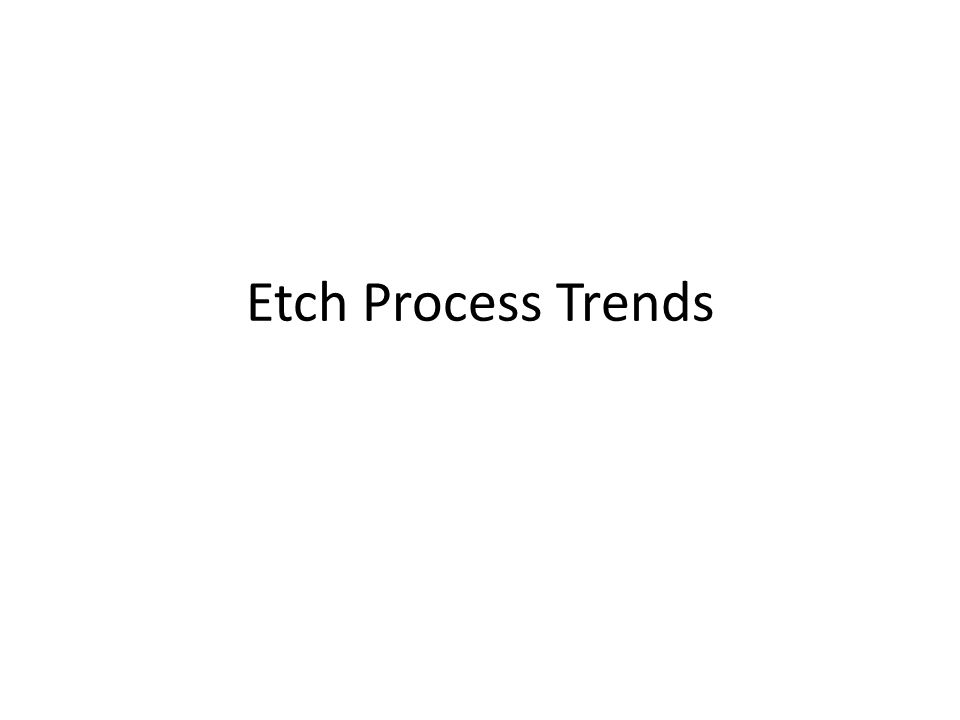 Etch Process Trends