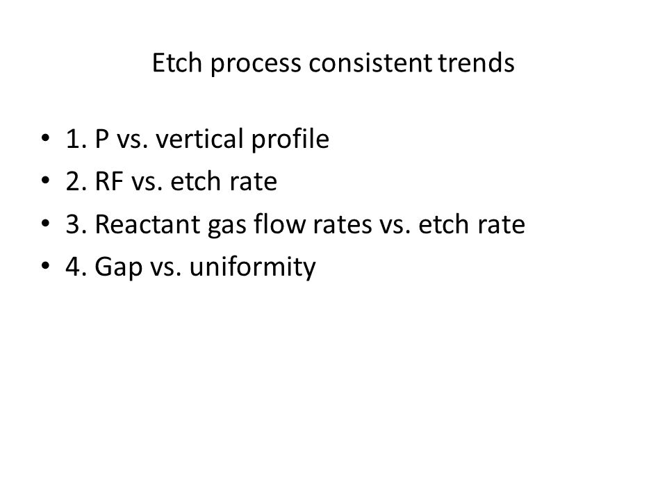 Etch process consistent trends 1. P vs. vertical profile 2.