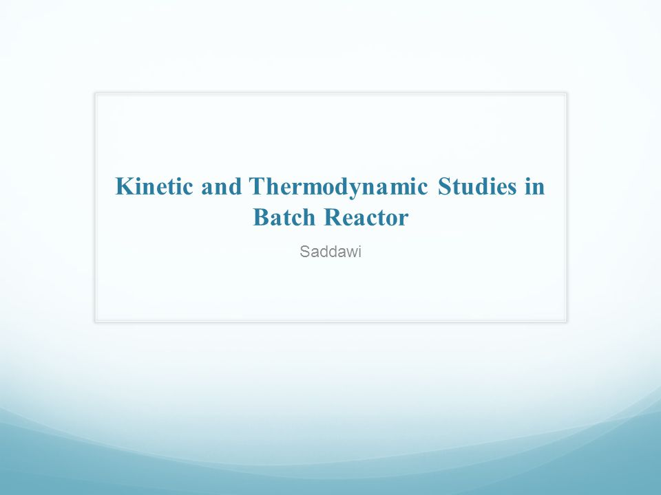 Kinetic and Thermodynamic Studies in Batch Reactor Saddawi