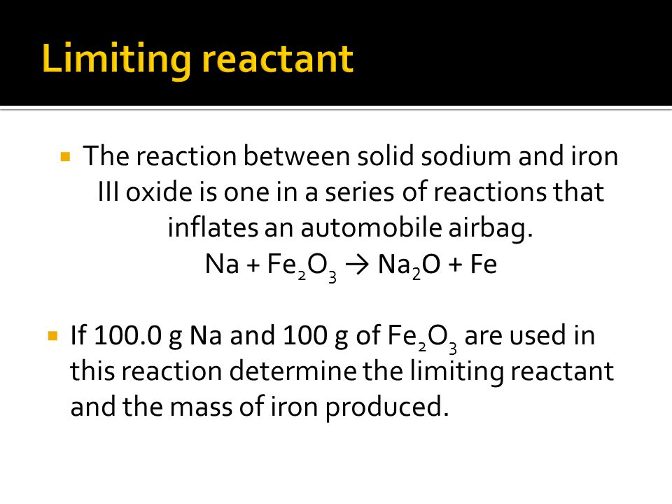  The reaction between solid sodium and iron III oxide is one in a series of reactions that inflates an automobile airbag.