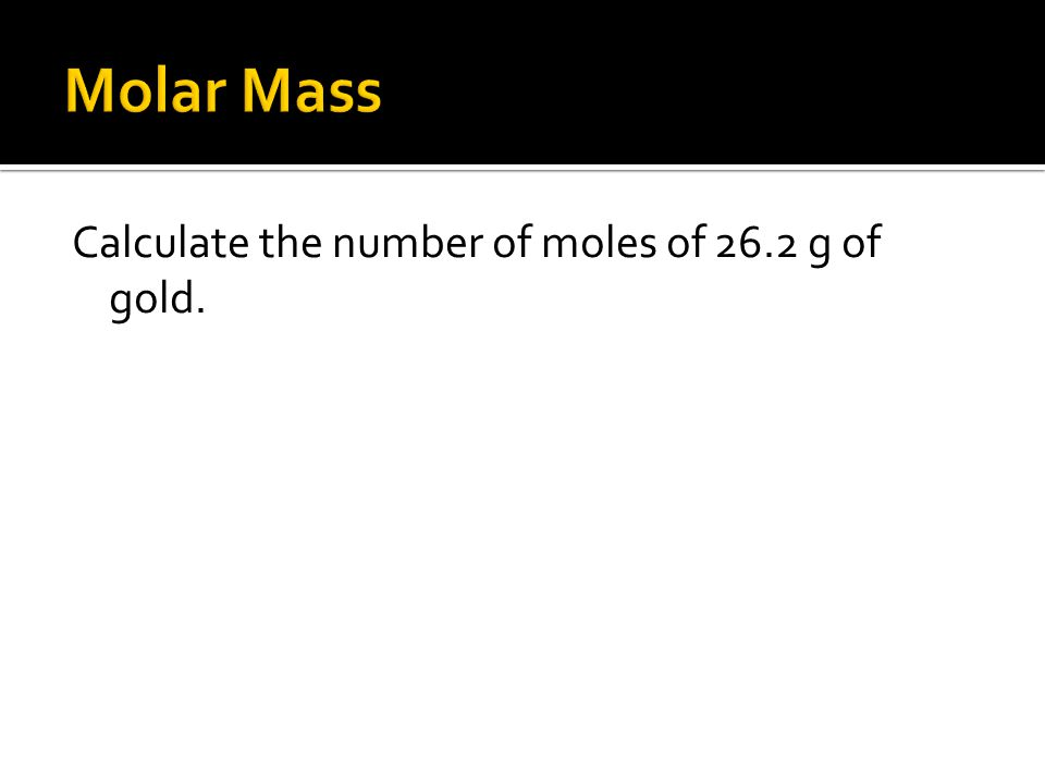 Calculate the number of moles of 26.2 g of gold.