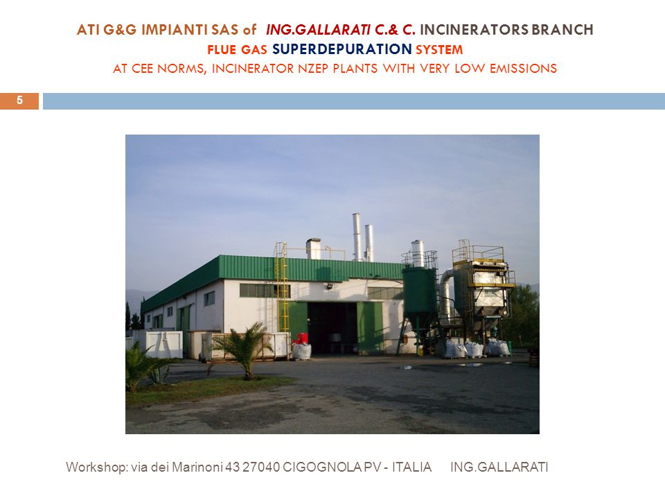 ATI G&G IMPIANTI SAS of ING.GALLARATI C.& C. INCINERATORS BRANCH FLUE GAS SUPERDEPURATION SYSTEM AT CEE NORMS, INCINERATOR NZEP PLANTS WITH VERY LOW E