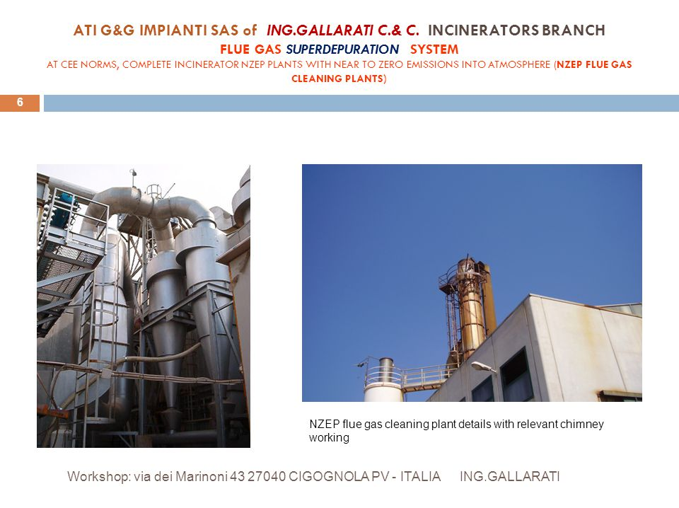 ATI G&G IMPIANTI SAS of ING.GALLARATI C.& C. INCINERATORS BRANCH FLUE GAS SUPERDEPURATION SYSTEM AT CEE NORMS, COMPLETE INCINERATOR NZEP PLANTS WITH N