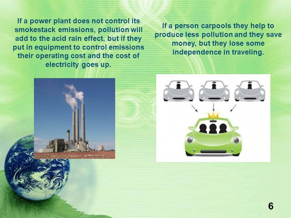 6 If a power plant does not control its smokestack emissions, pollution will add to the acid rain effect, but if they put in equipment to control emis