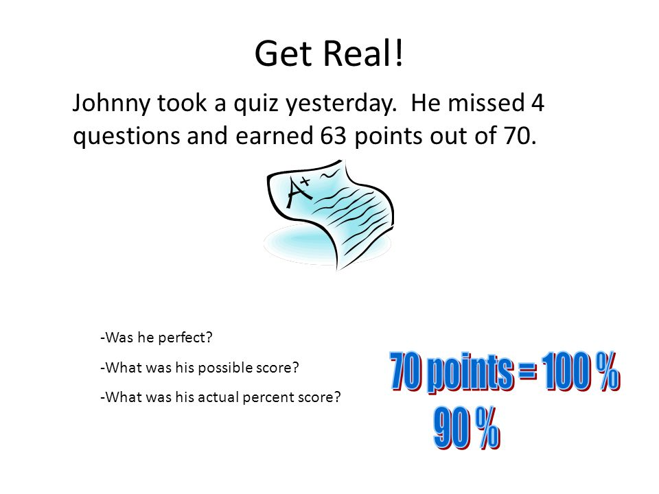 Johnny took a quiz yesterday. He missed 4 questions and earned 63 points out of 70.