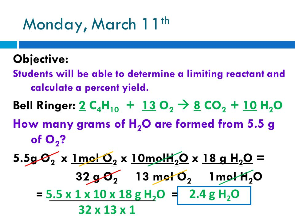 Monday, March 11 th Objective: Students will be able to determine a limiting reactant and calculate a percent yield.